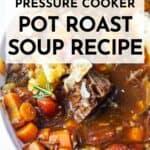 Pressure Cooker Pot Roast Soup