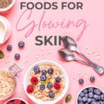 10 Foods for Glowy Skin