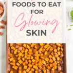 10 Foods to Eat for Glowing Skin