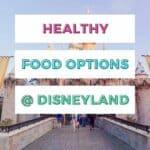 healthy food options at Disneyland and California Adventure